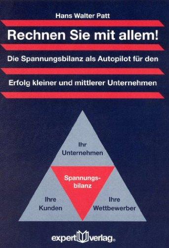 Patt Hans Walter, Rechnen Sie mit allem! Die Spannungsbilanz als Autopilot für den Erfolg kleiner und mittlerer Unternehmen