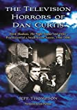 "The Television Horrors of Dan Curtis: ""Dark Shadows"", ""The Night Stalker"" and Other Productions, 1966-2006"