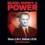 Blood, Money, and Power: How L.B.J. Killed J.F.K | Barr McClellan