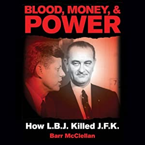 Blood, Money, and Power: How L.B.J. Killed J.F.K | [Barr McClellan]