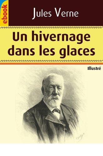 Jules Verne - Un hivernage dans les glaces (Illustré) (French Edition)