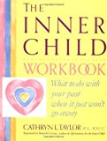 The Inner Child Workbook: What to do with your past when it just wont go away