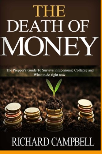 The Death of Money: The Prepper's Guide To Survive in Economic Collapse and What to do right now