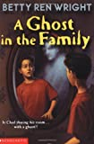 A Ghost In The Family (0590029533) by Wright, Betty Ren
