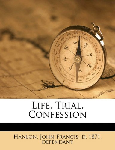 Life, trial, confession