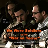 "We Were Soldiers in the ""War on Terror"""