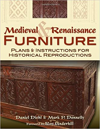 Medieval & Renaissance Furniture: Plans & Instructions for Historical Reproductions written by Daniel Diehl