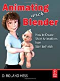 img - for Animating with Blender: Creating Short Animations from Start to Finish book / textbook / text book