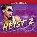 Heist 2 Audiobook by Kiki Swinson, De'nesha Diamond Narrated by Paula Jai Parker, Alonzo Riggs, Dylan Ford, Jessica Johansson, Mark Hector, Kentra Lynn