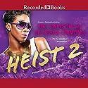 Heist 2 (       UNABRIDGED) by Kiki Swinson, De'nesha Diamond Narrated by Paula Jai Parker, Alonzo Riggs, Dylan Ford, Jessica Johansson, Mark Hector, Kentra Lynn