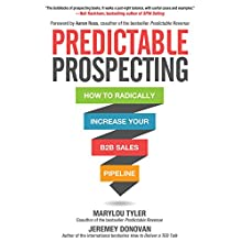 Predictable Prospecting: How to Radically Increase Your B2B Sales Pipeline Audiobook by Marylou Tyler, Jeremey Donovan Narrated by Todd Belcher
