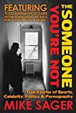 The Someone You're Not: True Stories of Sports, Celebrity, Politics & Pornography
