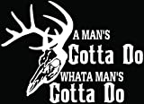 Man Gotta Deer Buck Hunting Antlers Car Truck Window Bumper Vinyl Graphic Decal Sticker- (6 inch) / (15 cm) Wide GLOSS WHITE Color