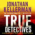 True Detectives Audiobook by Jonathan Kellerman Narrated by Jeff Harding