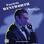 Spotlight (       UNABRIDGED) by Patricia Wentworth Narrated by Diana Bishop