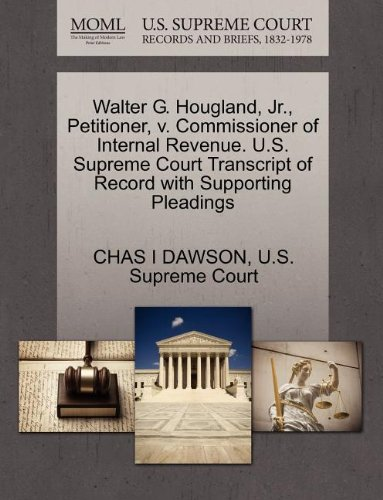 Walter G. Hougland, Jr., Petitioner, v. Commissioner of Internal Revenue. U.S. Supreme Court Transcript of Record with Supporting Pleadings