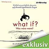 What if? Was w�re wenn? Wirklich wissenschaftliche Antworten auf absurde hypothetische Fragen