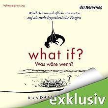 What if? Was wäre wenn? Wirklich wissenschaftliche Antworten auf absurde hypothetische Fragen (       ungekürzt) von Randall Munroe Gesprochen von: Norman Matt