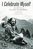 I Celebrate Myself: The Somewhat Private Life of Allen Ginsberg (014311249X) by Morgan, Bill