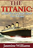 Children's Book About Titanic: A Kids Picture Book About Titanic With Photos and Fun Facts