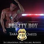 Pretty Boy: Badge Boys, Book 1 | Tara Oakes