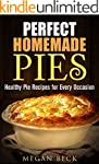 Perfect Homemade Pies: Healthy Pie Re...