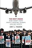 img - for By Amy L. Fraher The Next Crash: How Short-Term Profit Seeking Trumps Airline Safety (1st First Edition) [Hardcover] book / textbook / text book