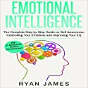 Emotional Intelligence: The Complete Step by Step Guide on Self Awareness, Controlling Your Emotions and Improving Your EQ Audiobook by Ryan James Narrated by Miguel Rodriguez