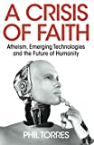 Image of A Crisis of Faith: Atheism, Emerging Technologies and the Future of Humanity