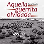 Aquella guerrita olvidada [That Forgotten Little War] | Daniel E. Arias