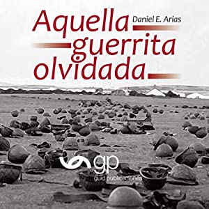 Aquella guerrita olvidada [That Forgotten Little War] | [Daniel E. Arias]