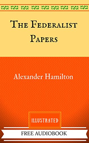 the-federalist-papers-by-alexander-hamilton-illustrated