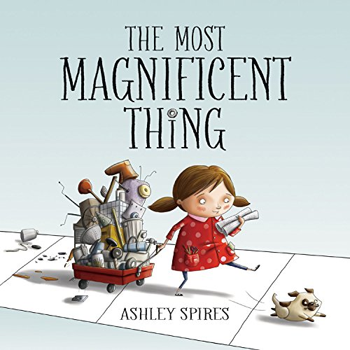 The Most Magnificent Thing : A very important lesson is wrapped in a sweet story with a cute dog: hard work and perseverance pay off, but sometimes it's important to take a step back and gain a fresh perspective. A good read for teaching grit, problem solving, and managing frustration.