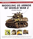 Modeling US Armor of World War 2 -- The Essential Guide for the Serious Modeler: A Complete Guide to Building and Finishing; Hubdreds of Color Photos; Step-by-Step Instructions; Techniques for the Expert; Ideas for More Creative Modeling (1846033985) by Steven J. Zaloga