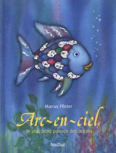 Arc-en-ciel: le plus beau poisson des oceans (French Edition) by Marcus Pfister (1995-04-01)