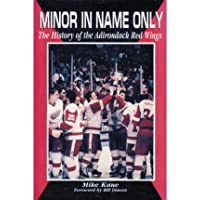 Minor in Name Only History of the Adirondack Red Wings by Kane, Mike ( Author ) ON Jan-01-1994, Paperback