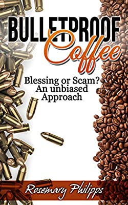 Bulletproof Coffee: Blessing or Scam? An unbiased Approach (Weight Loss, Diet, Upgraded Coffee, Paleo Diet, MTC Oil, Butter Coffee, Upgraded Diet)