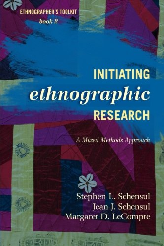 Initiating Ethnographic Research: A Mixed Methods Approach (Ethnographer's Toolkit, Second Edition)