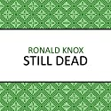 Still Dead (       UNABRIDGED) by Ronald Knox Narrated by Barnaby Edwards