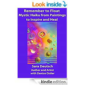 REMEMBER to FLOAT--Mystic Haiku from Paintings to Inspire and Heal (THE FIVE MINUTE MUSE--Creativity Heals! Book 7)