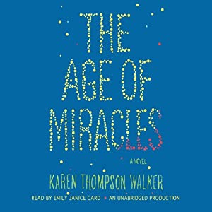 The Age of Miracles: A Novel | [Karen Thompson Walker]