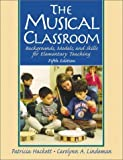 img - for The Musical Classroom: Backgrounds, Models, and Skills for Elementary Teaching (5th Edition) 5th edition by Hackett, Patricia, Lindeman, Carolynn A. (2000) Spiral-bound book / textbook / text book