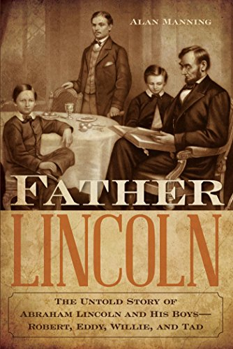 Father Lincoln: The Untold Story of Abraham Lincoln and His Boys--Robert, Eddy, Willie, and Tad cover