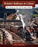 Britain's Railways in Colour: BR Steam in the 1950s and 1960s