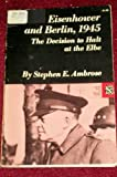 Eisenhower and Berlin, 1945: The Decision to Halt at the Elbe (Essays in American History) (0393097307) by Ambrose, Stephen E.