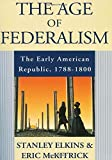 img - for The Age of Federalism: The Early American Republic, 1788-1800 book / textbook / text book
