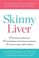 Skinny Liver: A Proven Program to Prevent and Reverse the New Silent Epidemic—Fatty Liver Disease