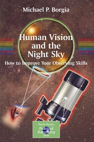Human Vision and The Night Sky: How to Improve Your Observing Skills (The Patrick Moore Practical Astronomy Series)