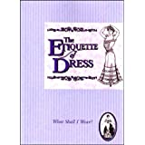 The Etiquette of Dress - Hints from Victorian and Edwardian writersby Madeleine Brant