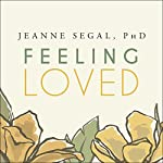 Feeling Loved: The Science of Nurturing Meaningful Connections and Building Lasting Happiness | Jeanne Segal
